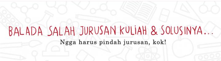 Balada Salah Jurusan Kuliah dan Solusinya. Nggak Harus Pindah Jurusan, Kok!