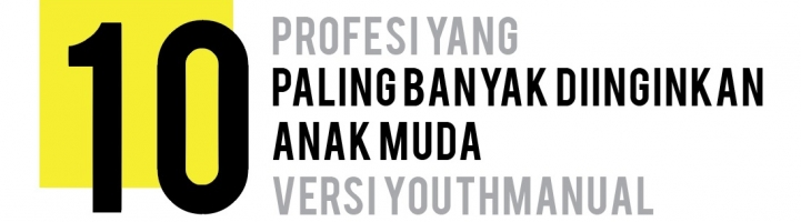 10 Profesi yang Paling Banyak Diinginkan Anak Muda Versi Youthmanual