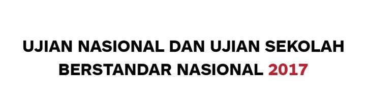 Jadwal Ujian Nasional (UN) 2017, Ujian Sekolah Berstandar Nasional (USBN), Serta Perkembangan Terbarunya