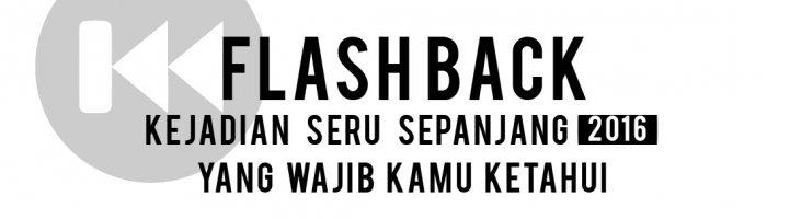 Flash Back Kejadian Seru Sepanjang 2016 yang Wajib Kamu Tahu